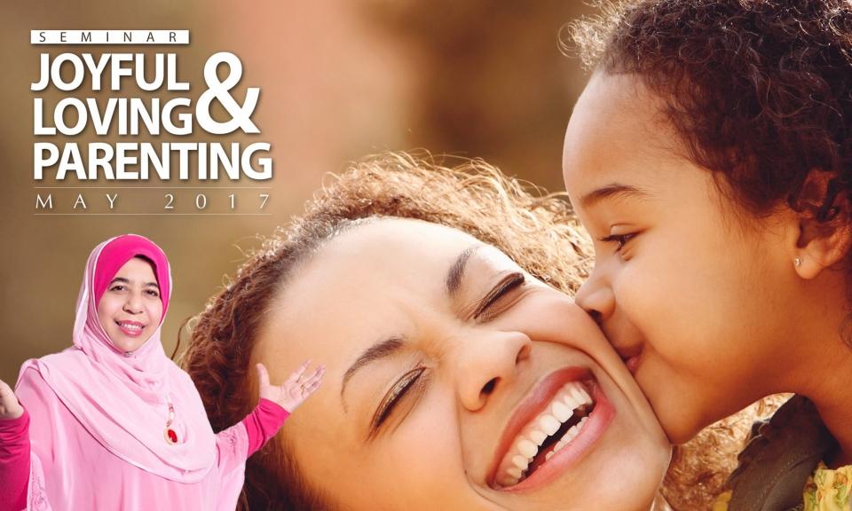 SEMINAR JOYFUL & LOVING PARENTING (6 May 2017)