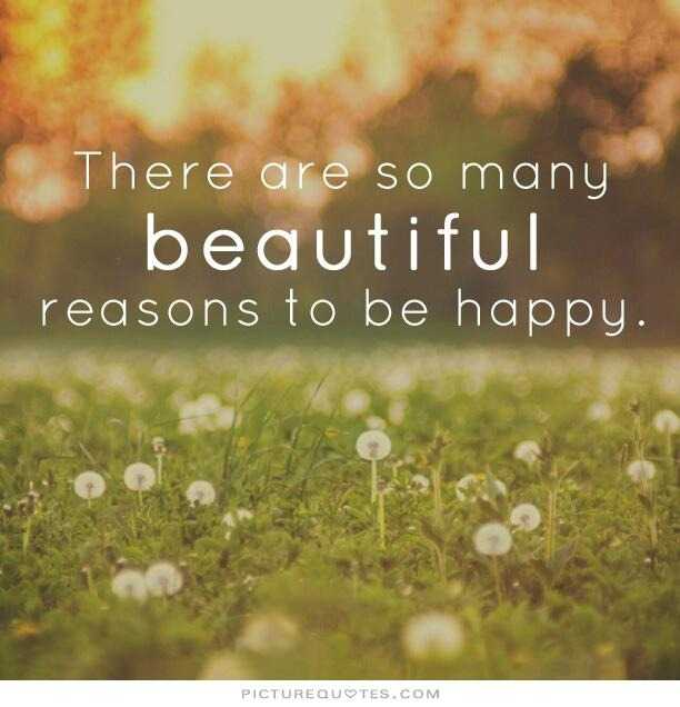 There-are-so-many-beautiful-reasons-to-be-happy..jpg