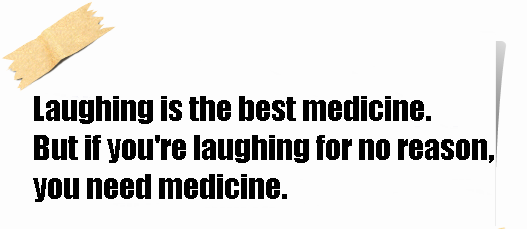 Laughter-is-the-best-medicine.-But-if-youre-laughing-for-no-reason-you-need-medi.png