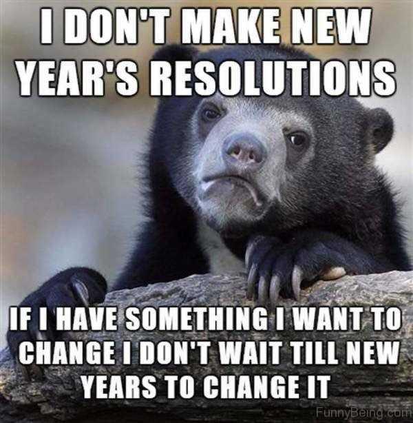 i-dont-make-new-years-resolution-meme.jpg