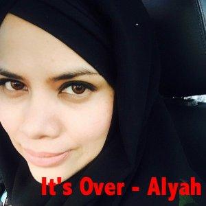 It's Over – Alyah Luah Kekecewaan Yang Paling Gelap