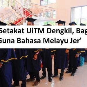 'Setakat UiTM Dengkil, Baik Guna Bahasa Melayu Jer' - Pelajar Kecewa Dihina
