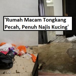 'Penyewa Dari Neraka'- Rumah Macam Tongkang Pecah, Penuh Najis Kucing!